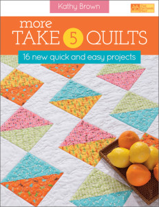 More Take 5 Quilts by Kathy Brown