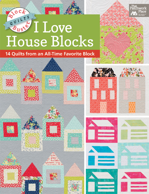 Block-Buster Quilts: I Love House Blocks